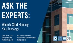 Bob Nelson & David Moore On When To Start Planning Your 1031 Exchange